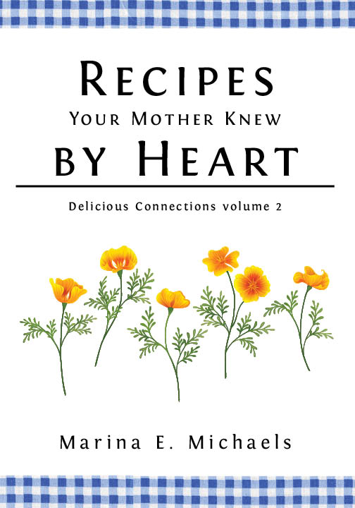 Cover for my latest cookbook, Recipes Your Mother Knew by Heart. A row of orange California Poppies are arrayed below the book's title